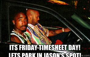 Its friday Timesheet day!  lets park in Jason's spot!