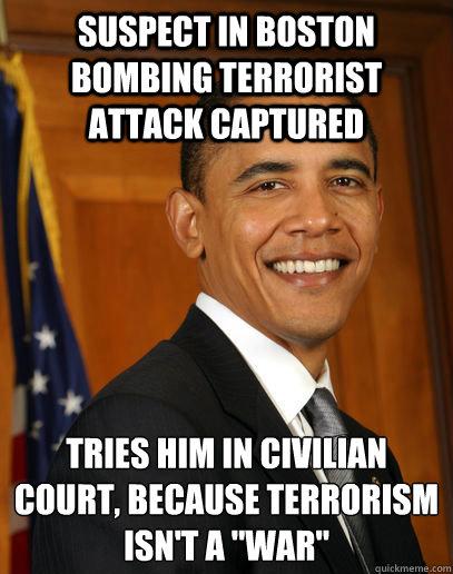suspect in boston bombing terrorist attack captured tries him in civilian court, because terrorism isn't a