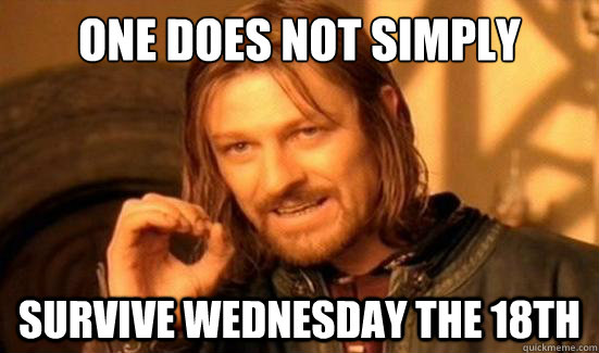 One Does Not Simply survive wednesday the 18th - One Does Not Simply survive wednesday the 18th  Boromir
