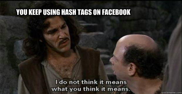 You keep using hash tags on Facebook