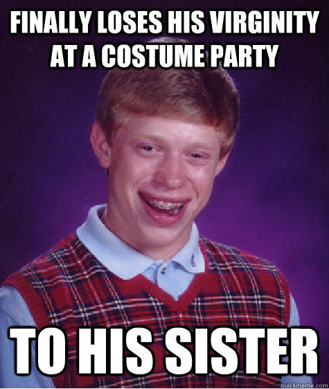 Finally loses his virginity at a costume party to his sister