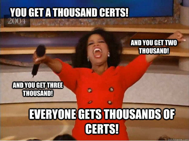 You get a thousand certs! everyone gets thousands of certs! and you get two thousand! and you get three thousand! - You get a thousand certs! everyone gets thousands of certs! and you get two thousand! and you get three thousand!  oprah you get a car