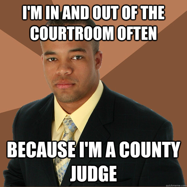 i'm in and out of the courtroom often because i'm a county judge - i'm in and out of the courtroom often because i'm a county judge  Successful Black Man