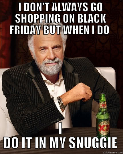 d162ffbbb96 Black Friday Shopping Done Right - I DON'T ALWAYS GO SHOPPING ON BLACK  FRIDAY