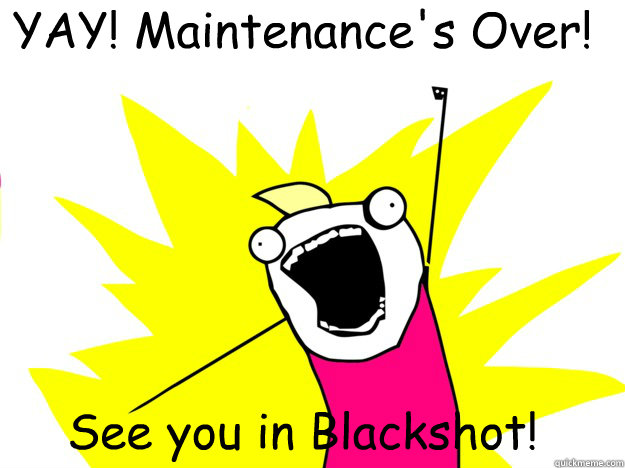YAY! Maintenance's Over!      See you in Blackshot!  - YAY! Maintenance's Over!      See you in Blackshot!   roommate award