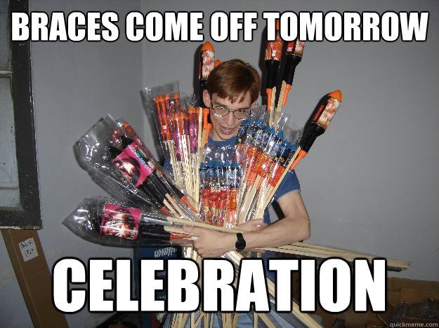 braces come off tomorrow celebration - braces come off tomorrow celebration  Crazy Fireworks Nerd