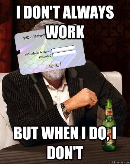 I Don't always work But when I do, I don't