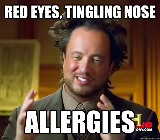 red eyes, tingling nose Allergies - red eyes, tingling nose Allergies  Ancient Aliens
