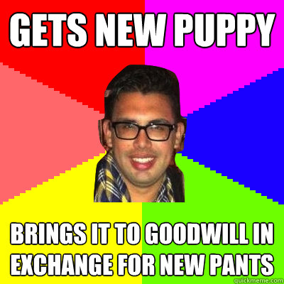 88aca575a3bcca52d48ceab504b61f452cf7b5428cf2c28587f74b8291da90ea gets new puppy brings it to goodwill in exchange for new pants