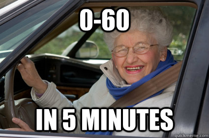 0-60 in 5 minutes - 0-60 in 5 minutes  Bad Driver Betty