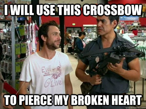 I will use this crossbow to pierce my broken heart - I will use this crossbow to pierce my broken heart  Misc