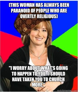 (This woman has always been paranoid of people who are overtly religious)