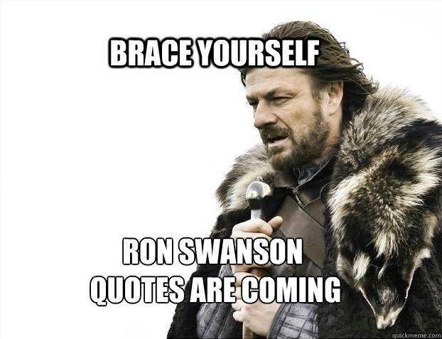 Image of: Gun Brace Yourself Ron Swanson Quotes Are Coming Quickmeme Brace Yourself Ron Swanson Quotes Are Coming Brace Yourself