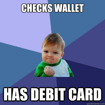 checks wallet has debit card - checks wallet has debit card  Success Kid