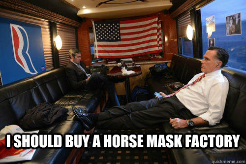 I should buy a horse mask factory -  I should buy a horse mask factory  Sudden Realization Romney