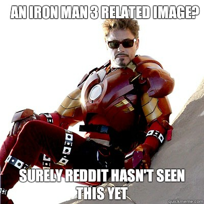 An iron man 3 related image? Surely Reddit hasn't seen this yet