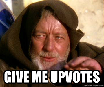 Give me upvotes -   Give me upvotes  Not the Droids