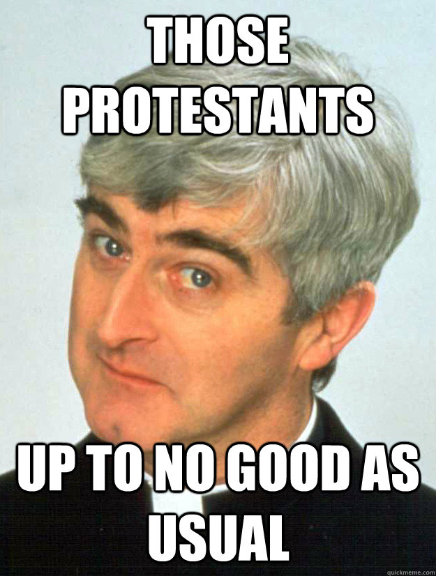 THOSE PROTESTANTS UP TO NO GOOD AS USUAL