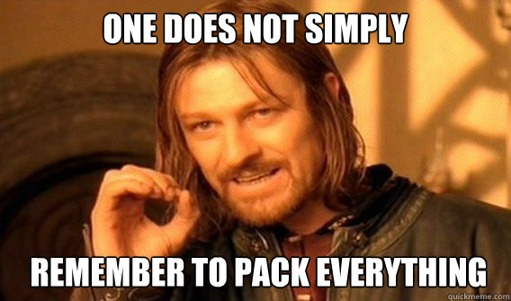 ONE DOES NOT SIMPLY remember to pack everything
