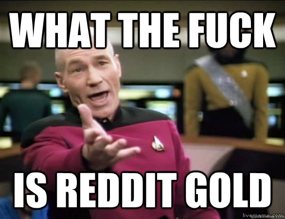 What the fuck  is reddit gold - What the fuck  is reddit gold  Annoyed Picard HD