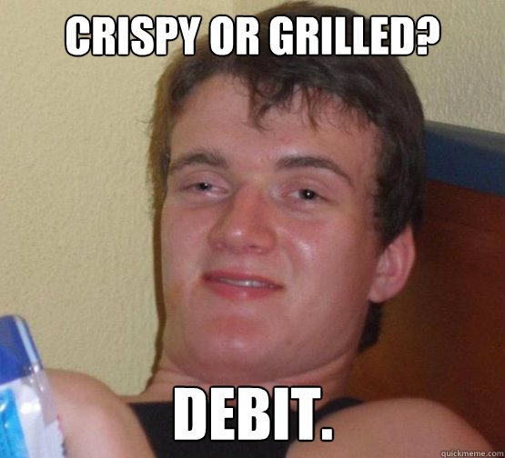 crispy or grilled? debit.