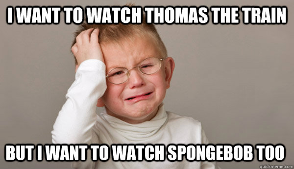 I want to watch Thomas the train but i want to watch spongebob too