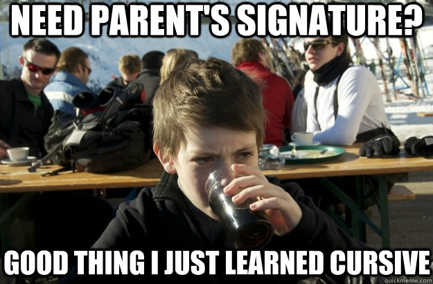 Need parent's signature? good thing i just learned cursive