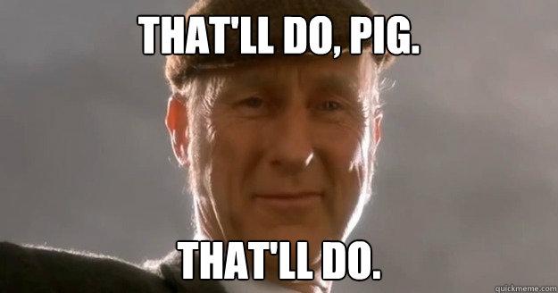 That'll do, pig. That'll do. - That'll do, pig. That'll do.  Farmer Hogget
