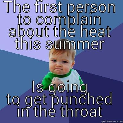 summer heat - THE FIRST PERSON TO COMPLAIN ABOUT THE HEAT THIS SUMMER IS GOING TO GET PUNCHED IN THE THROAT Success Kid