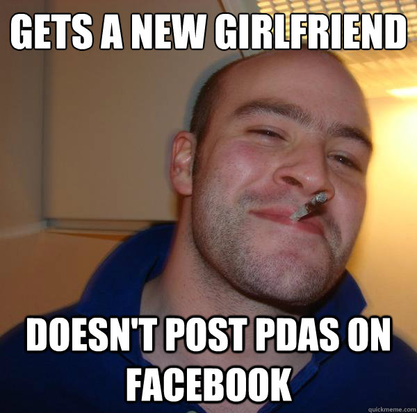 Gets a new girlfriend Doesn't post pdas on facebook - Gets a new girlfriend Doesn't post pdas on facebook  Misc