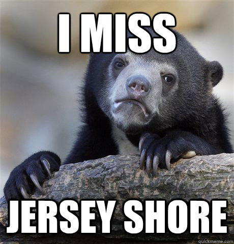 I miss  Jersey shore - I miss  Jersey shore  Confession Bear