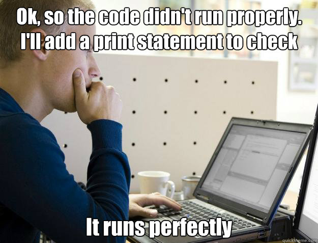 Ok, so the code didn't run properly. I'll add a print statement to check what it is doing It runs perfectly - Ok, so the code didn't run properly. I'll add a print statement to check what it is doing It runs perfectly  Programmer