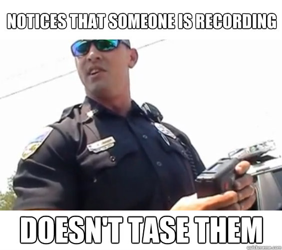 notices that someone is recording doesn't tase them - notices that someone is recording doesn't tase them  Good Guy Cop