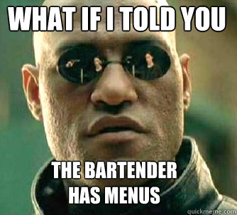 what if i told you the bartender has menus - what if i told you the bartender has menus  Matrix Morpheus