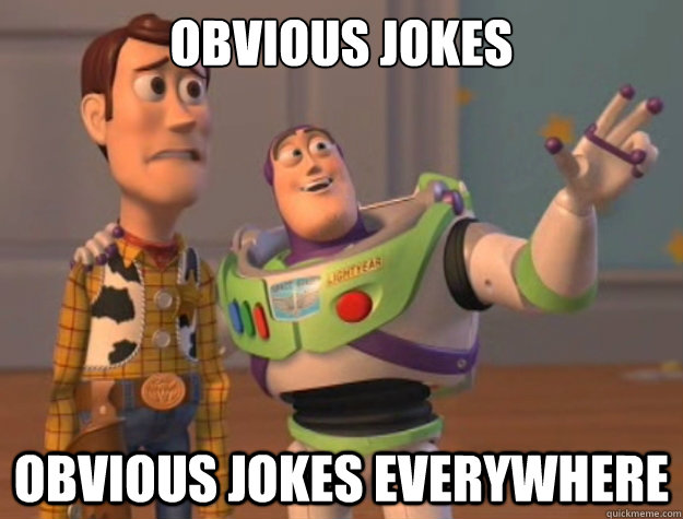 OBVIOUS JOKES OBVIOUS JOKES EVERYWHERE - OBVIOUS JOKES OBVIOUS JOKES EVERYWHERE  Buzz Lightyear