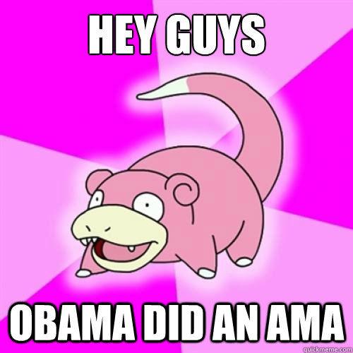 Hey guys Obama did an AMA