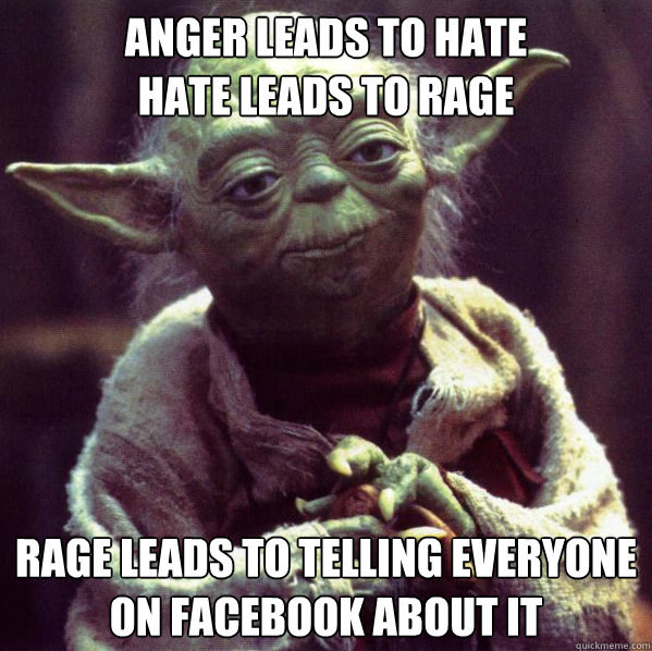 Anger Leads to Hate Hate Leads to Rage Rage leads to telling everyone on facebook about it Caption 3 goes here