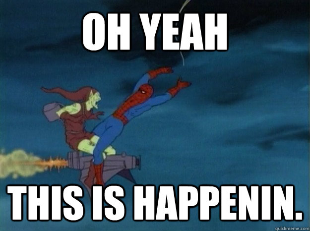 oh yeah this is happenin. - oh yeah this is happenin.  60s Spiderman meme