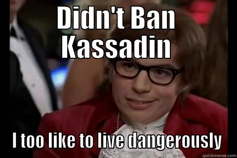 League Humor - DIDN'T BAN KASSADIN I TOO LIKE TO LIVE DANGEROUSLY Dangerously - Austin Powers