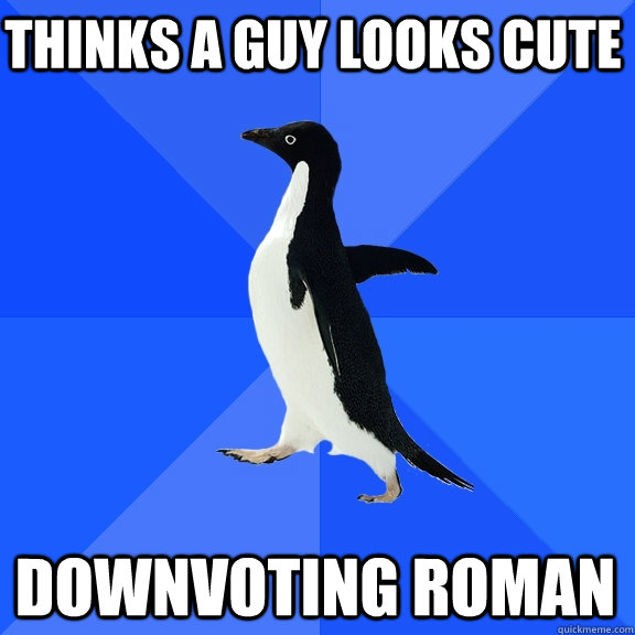 thinks a guy looks cute downvoting roman - thinks a guy looks cute downvoting roman  Socially Awkward Penguin