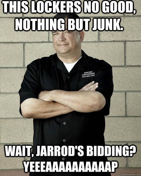 This lockers no good, nothing but junk. Wait, Jarrod's bidding? YEEEAAAAAAAAAAP  Dave Hester