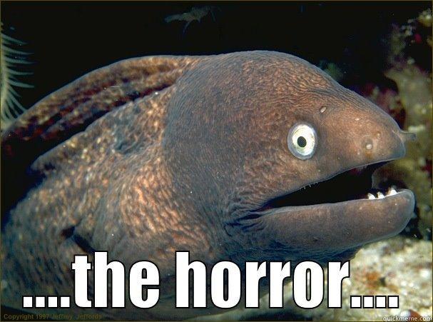 ....THE HORROR.... Bad Joke Eel