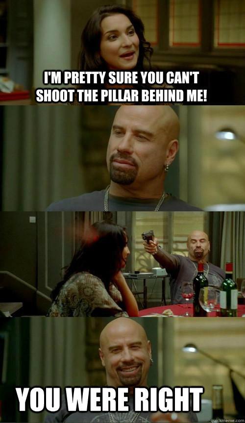 I'm pretty sure you can't shoot the pillar behind me! you were right - I'm pretty sure you can't shoot the pillar behind me! you were right  Skinhead John