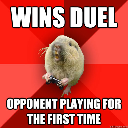 Wins duel Opponent playing for the first time  Gaming Gopher