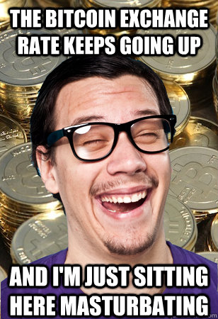 The Bitcoin exchange rate keeps going up And I'm just sitting here masturbating - The Bitcoin exchange rate keeps going up And I'm just sitting here masturbating  Bitcoin user not affected