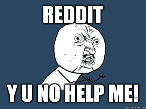 Reddit Y U NO help me! - Reddit Y U NO help me!  Aki Higashira Why You No Endorse