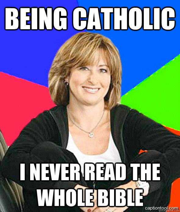 Being Catholic I never read the whole bible - Being Catholic I never read the whole bible  sheltered suburban mom