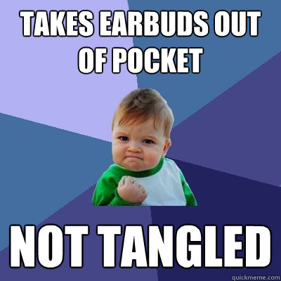 Takes earbuds out of pocket Not tangled  Success Kid
