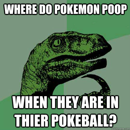 Where do Pokemon Poop When they are in thier pokeball? - Where do Pokemon Poop When they are in thier pokeball?  Philosoraptor