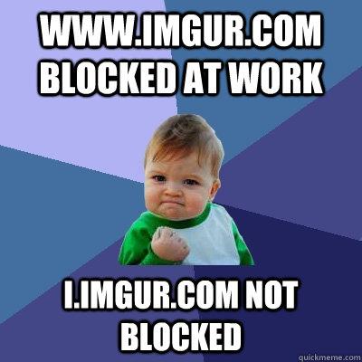www.imgur.com blocked at work i.imgur.com not blocked - www.imgur.com blocked at work i.imgur.com not blocked  Success Kid